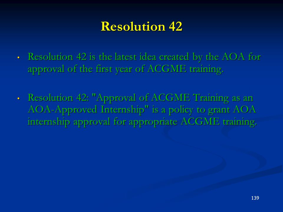 Resolution 42 Resolution 42 is the latest idea created by the AOA for approval of the first year of ACGME training. Resolution 42 is the latest idea c