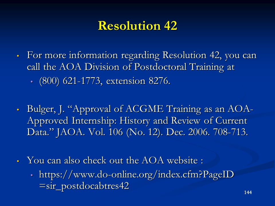 Resolution 42 For more information regarding Resolution 42, you can call the AOA Division of Postdoctoral Training at For more information regarding R