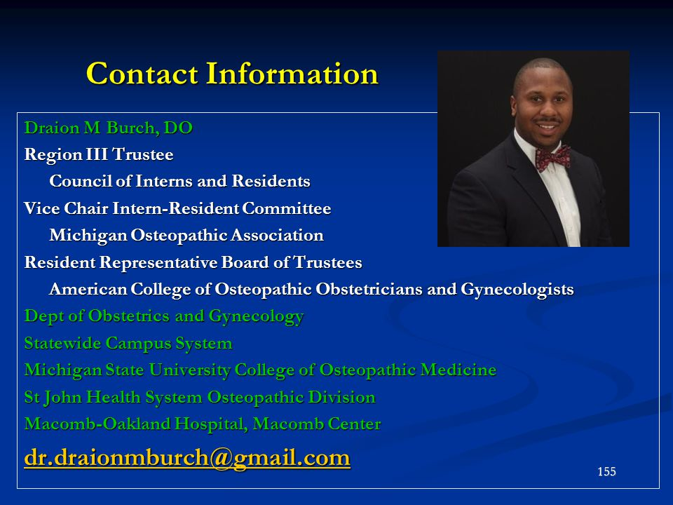 Contact Information Draion M Burch, DO Region III Trustee Council of Interns and Residents Vice Chair Intern-Resident Committee Michigan Osteopathic A