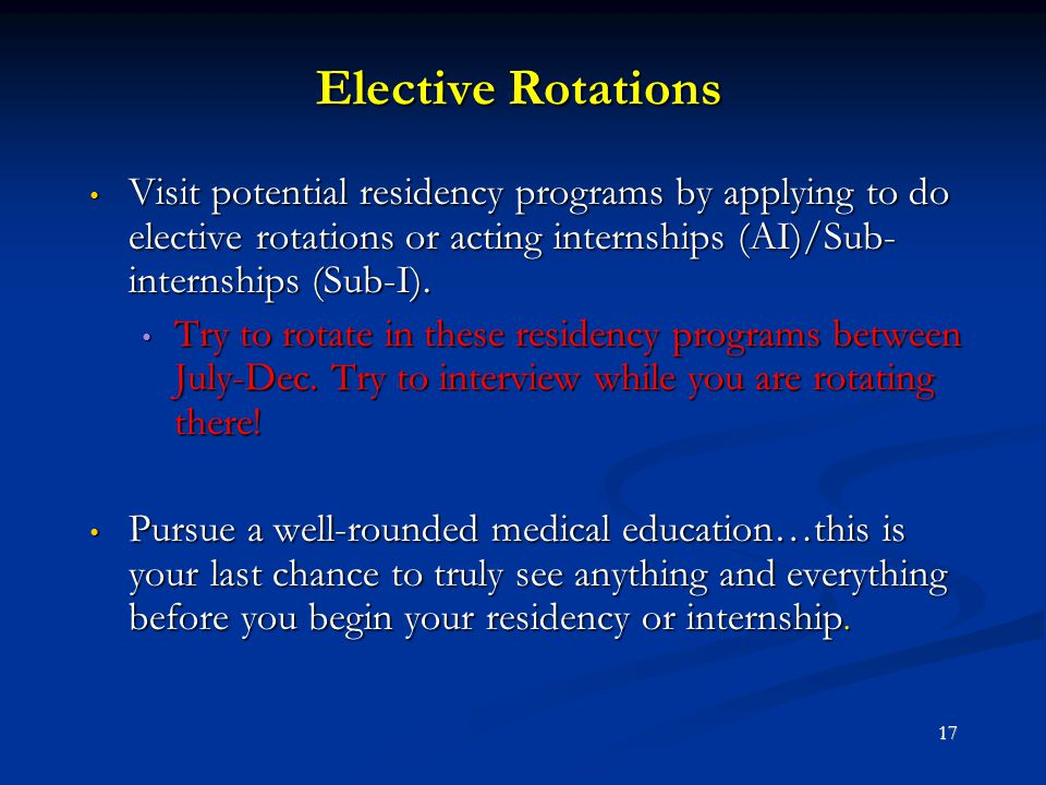 Elective Rotations Visit potential residency programs by applying to do elective rotations or acting internships (AI)/Sub- internships (Sub-I). Visit