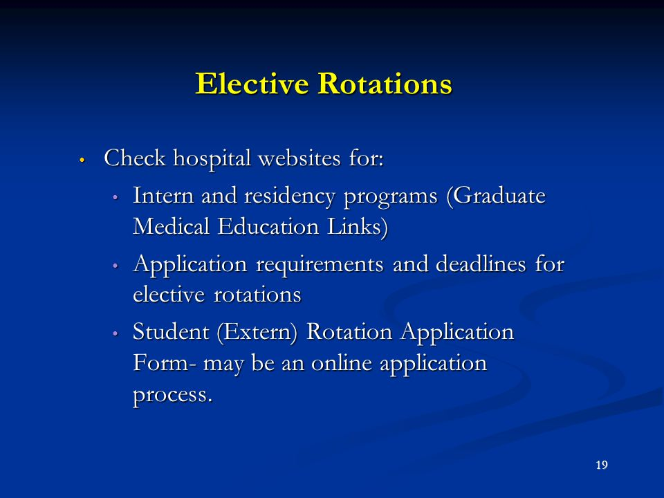 Elective Rotations Check hospital websites for: Check hospital websites for: Intern and residency programs (Graduate Medical Education Links) Intern a