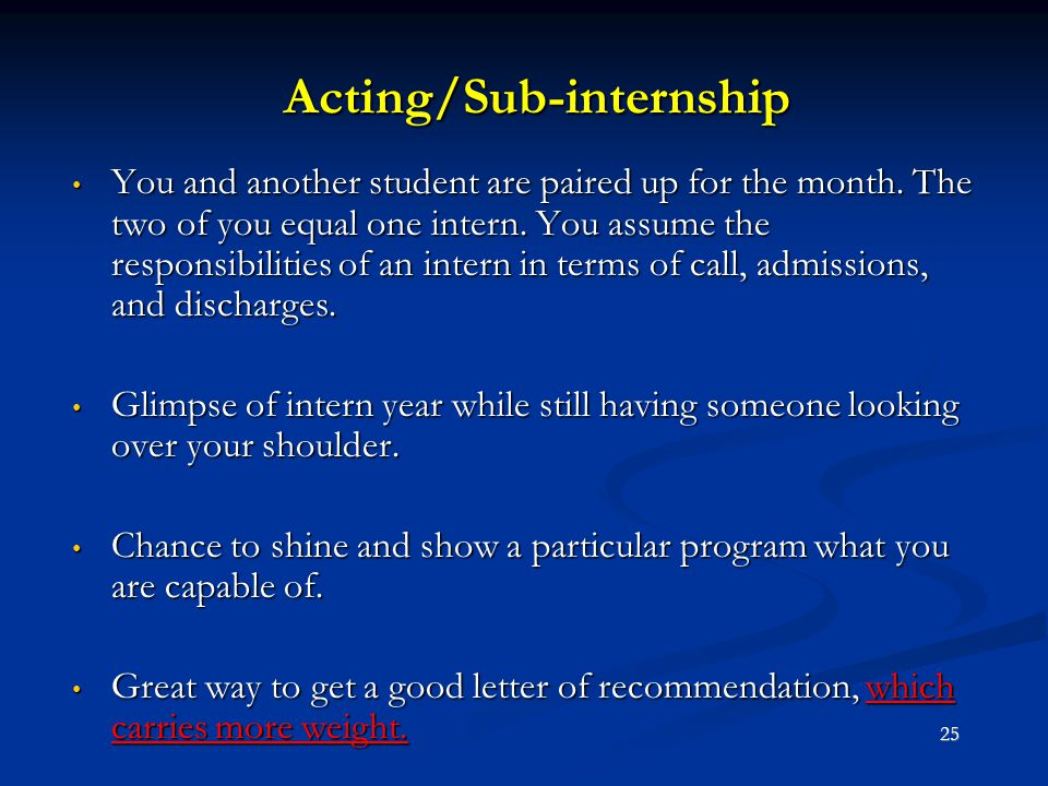 Acting/Sub-internship You and another student are paired up for the month. The two of you equal one intern. You assume the responsibilities of an inte