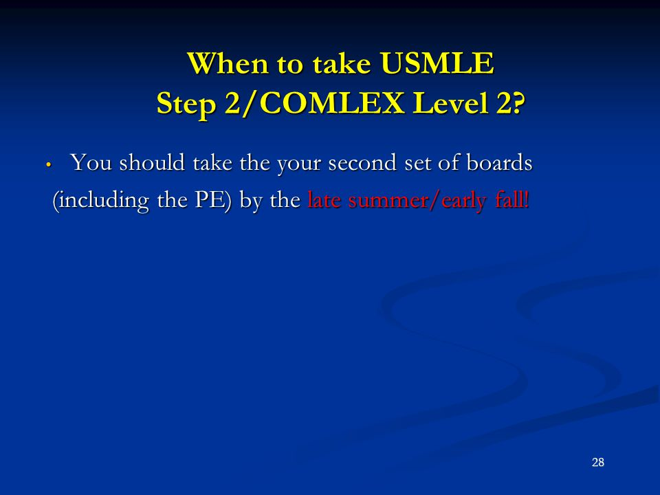When to take USMLE Step 2/COMLEX Level 2? You should take the your second set of boards You should take the your second set of boards (including the P