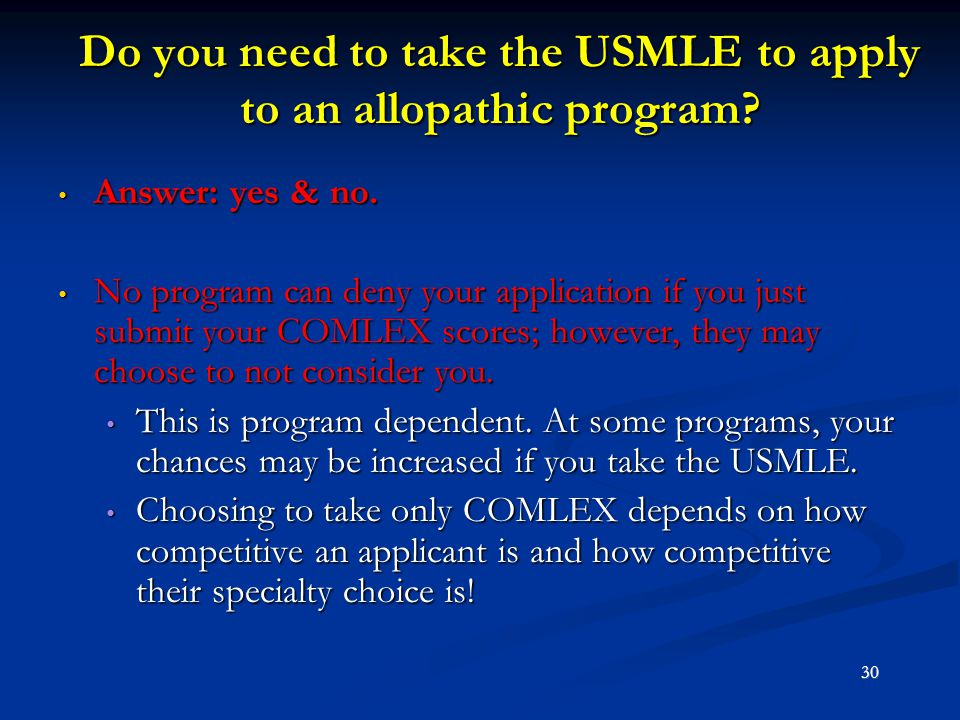 Do you need to take the USMLE to apply to an allopathic program? Do you need to take the USMLE to apply to an allopathic program? Answer: yes & no. An