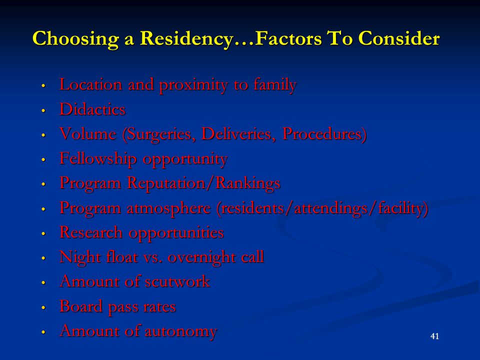 Choosing a Residency…Factors To Consider Location and proximity to family Location and proximity to family Didactics Didactics Volume (Surgeries, Deli