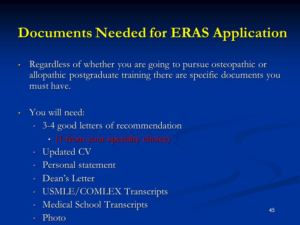 Documents Needed for ERAS Application Regardless of whether you are going to pursue osteopathic or allopathic postgraduate training there are specific
