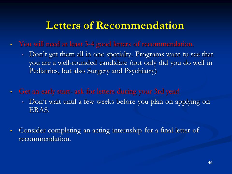 Letters of Recommendation You will need at least 3-4 good letters of recommendation. You will need at least 3-4 good letters of recommendation. Don't