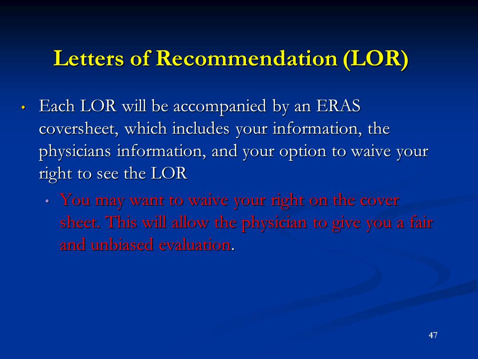 Letters of Recommendation (LOR) Each LOR will be accompanied by an ERAS coversheet, which includes your information, the physicians information, and y