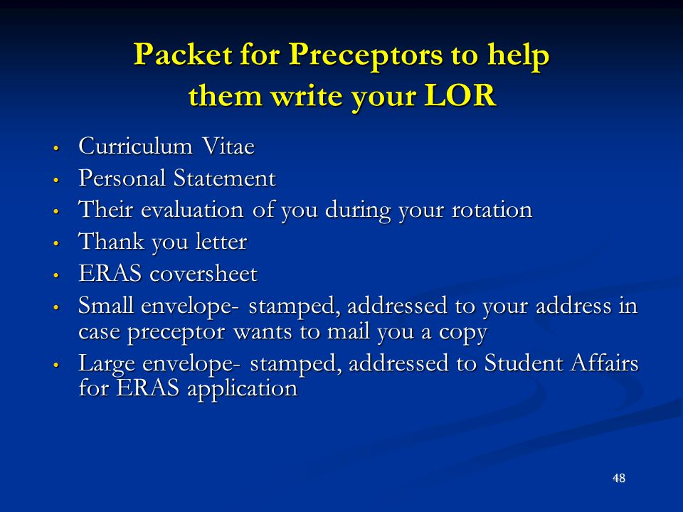 Packet for Preceptors to help them write your LOR Curriculum Vitae Curriculum Vitae Personal Statement Personal Statement Their evaluation of you duri