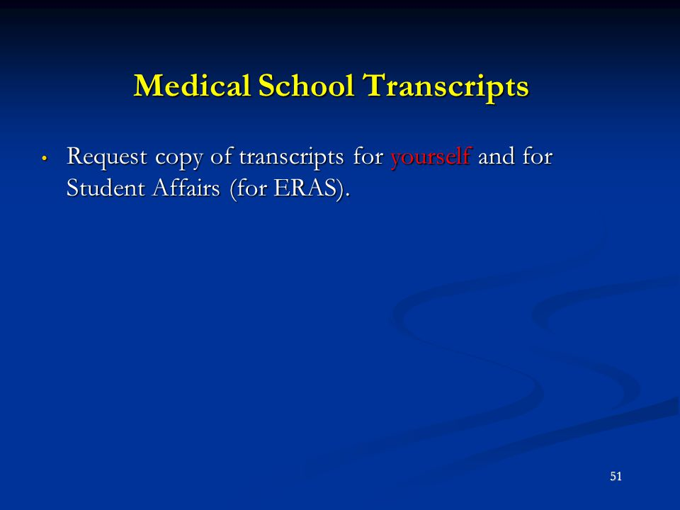 Medical School Transcripts Request copy of transcripts for yourself and for Student Affairs (for ERAS). Request copy of transcripts for yourself and f