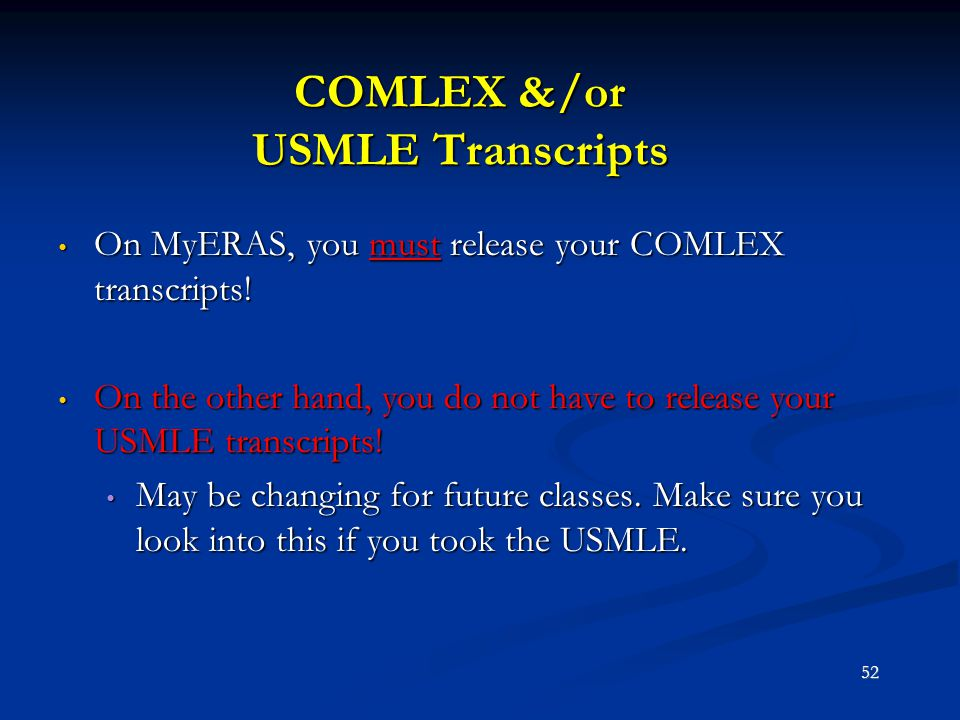 COMLEX &/or USMLE Transcripts On MyERAS, you must release your COMLEX transcripts! On MyERAS, you must release your COMLEX transcripts! On the other h