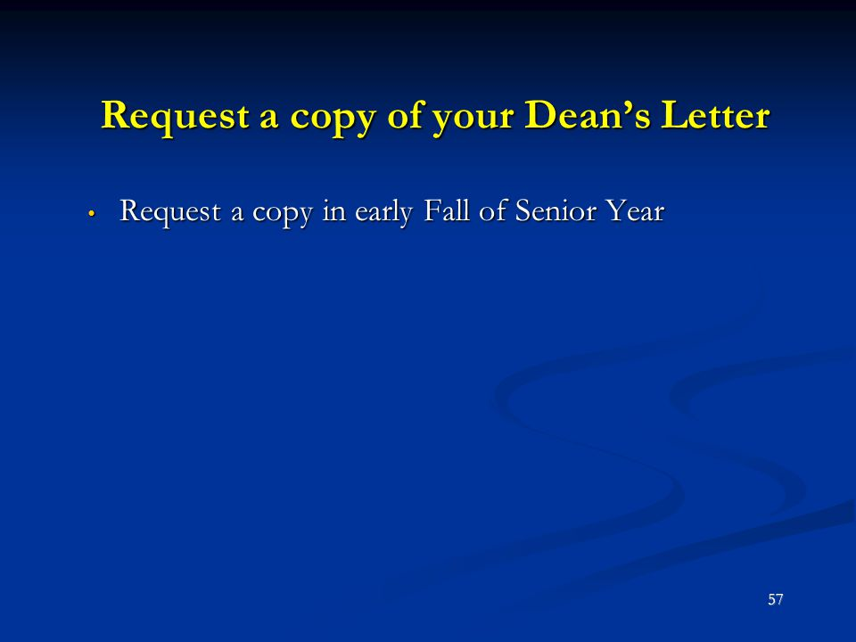 Request a copy of your Dean's Letter Request a copy in early Fall of Senior Year Request a copy in early Fall of Senior Year 57