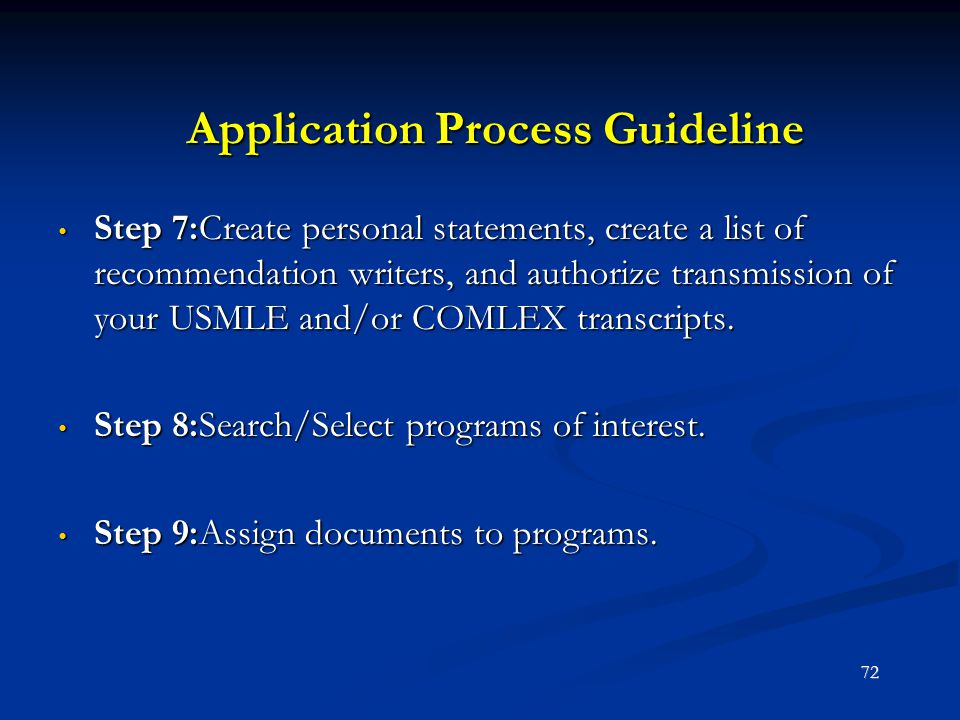 Application Process Guideline Step 7:Create personal statements, create a list of recommendation writers, and authorize transmission of your USMLE and