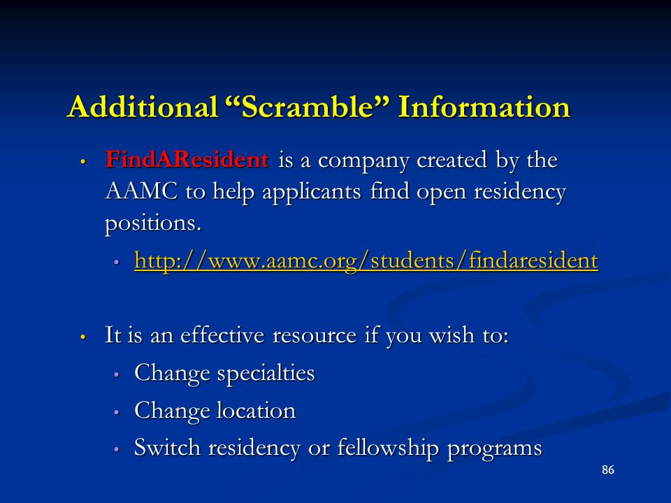 "Additional ""Scramble"" Information FindAResident is a company created by the AAMC to help applicants find open residency positions. FindAResident is a"