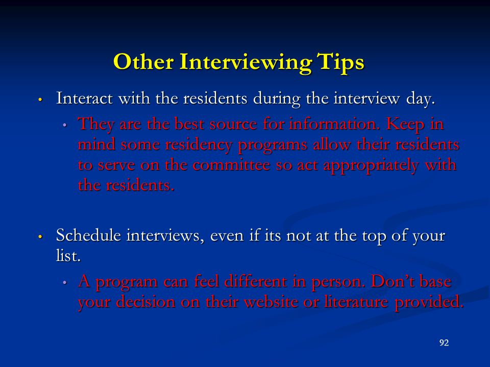 Other Interviewing Tips Interact with the residents during the interview day. Interact with the residents during the interview day. They are the best