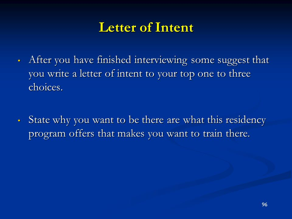 Letter of Intent After you have finished interviewing some suggest that you write a letter of intent to your top one to three choices. After you have
