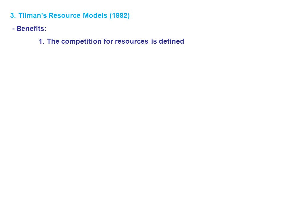 3. Tilman s Resource Models (1982) - Benefits: 1. The competition for resources is defined