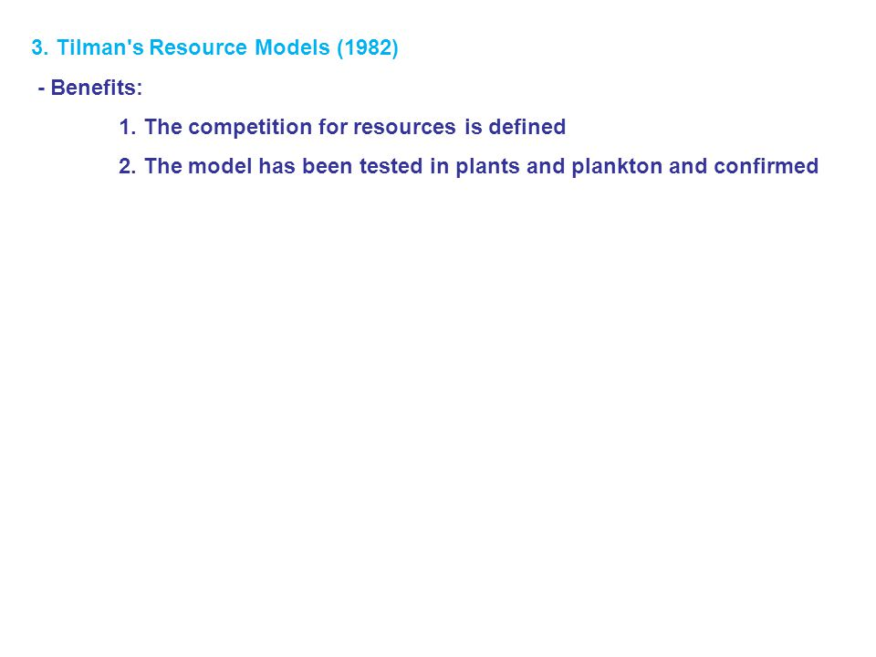 3. Tilman s Resource Models (1982) - Benefits: 1.