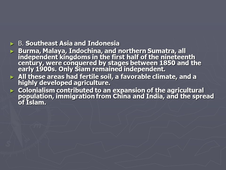 ► B. Southeast Asia and Indonesia ► Burma, Malaya, Indochina, and northern Sumatra, all independent kingdoms in the first half of the nineteenth centu