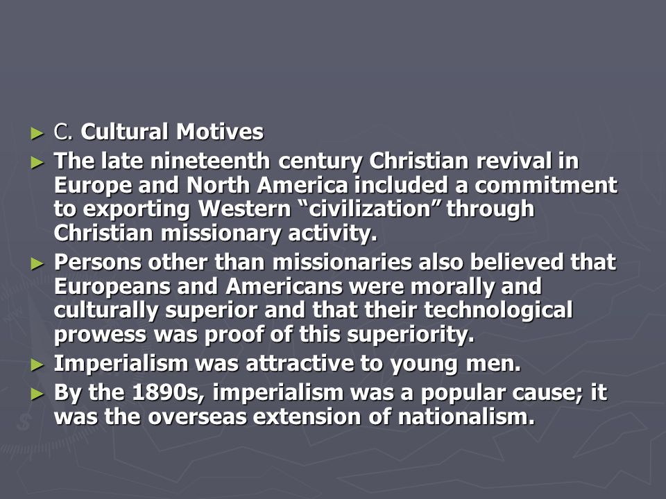 """► C. Cultural Motives ► The late nineteenth century Christian revival in Europe and North America included a commitment to exporting Western """"civiliza"""