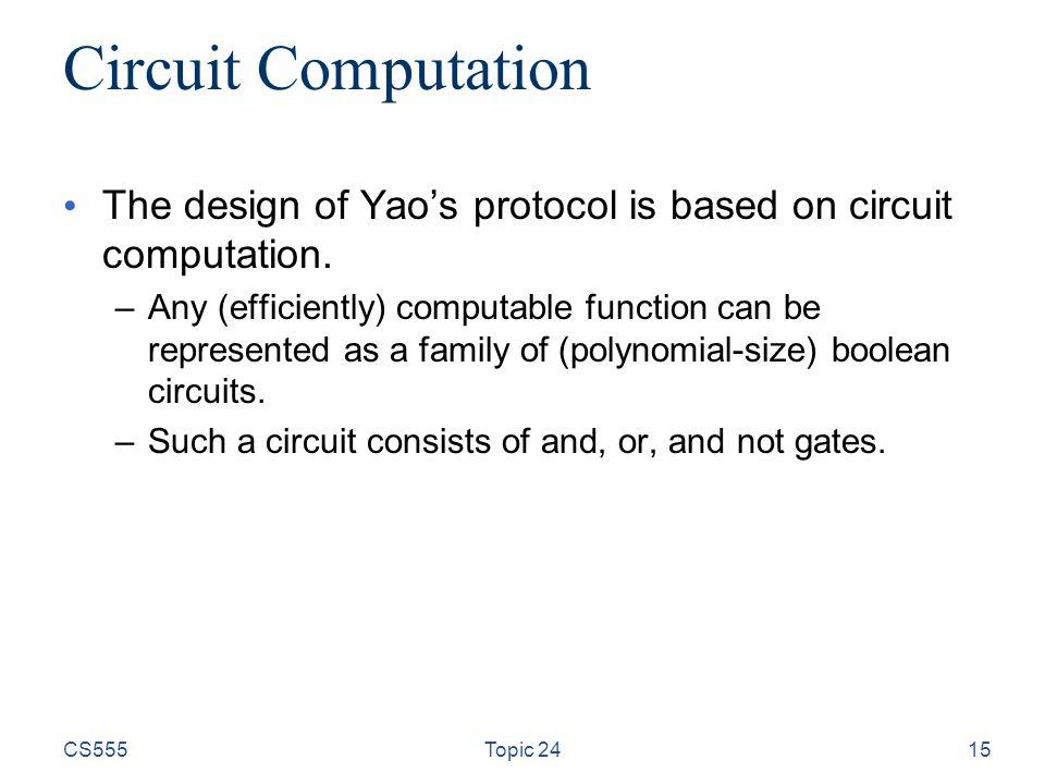 15 Circuit Computation The design of Yao's protocol is based on circuit computation.