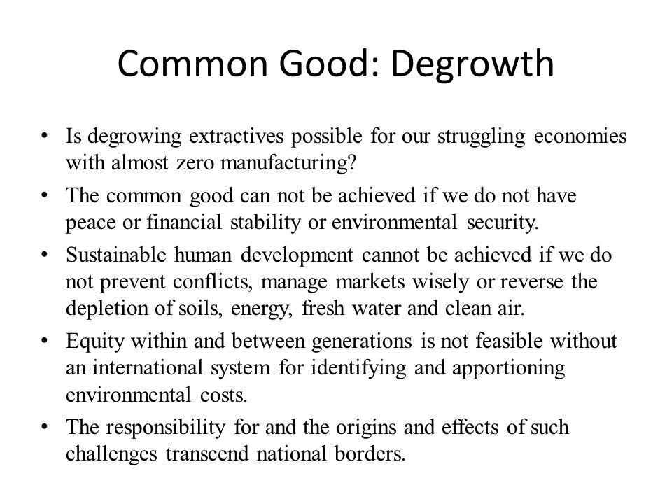 Common Good: Degrowth Is degrowing extractives possible for our struggling economies with almost zero manufacturing.