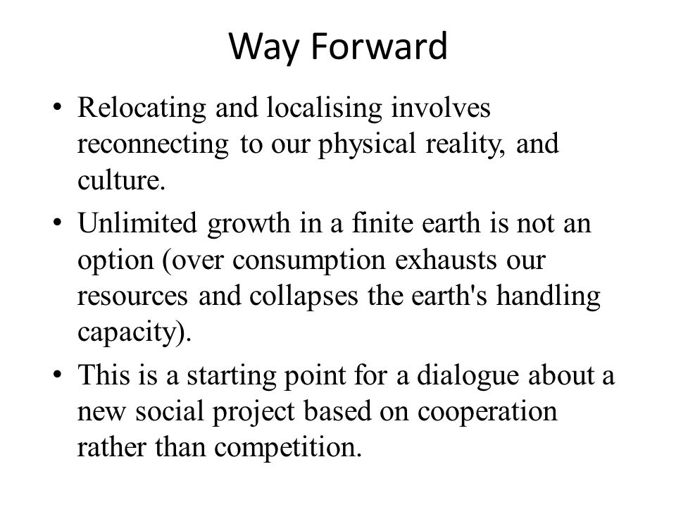Way Forward Relocating and localising involves reconnecting to our physical reality, and culture.