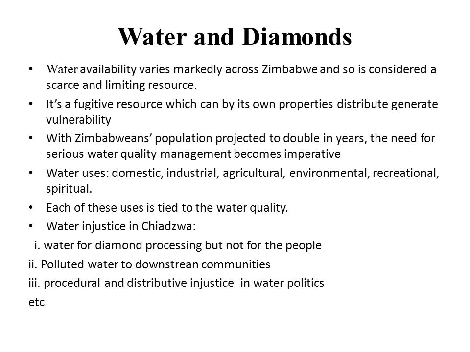 Water and Diamonds Water availability varies markedly across Zimbabwe and so is considered a scarce and limiting resource.