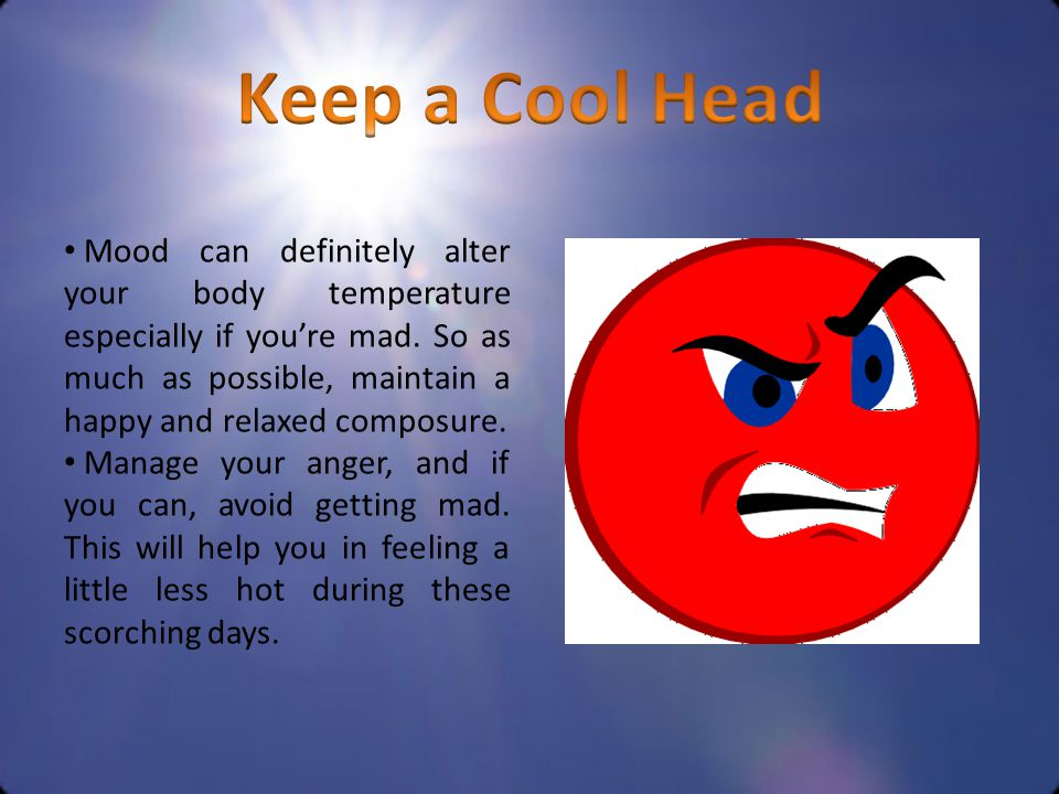 Mood can definitely alter your body temperature especially if you're mad.