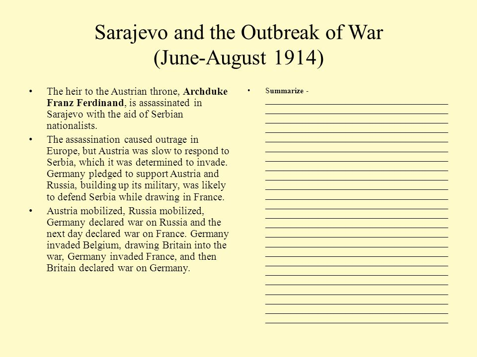 Sarajevo and the Outbreak of War (June-August 1914) The heir to the Austrian throne, Archduke Franz Ferdinand, is assassinated in Sarajevo with the ai