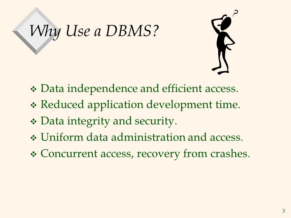 3 Why Use a DBMS. v Data independence and efficient access.