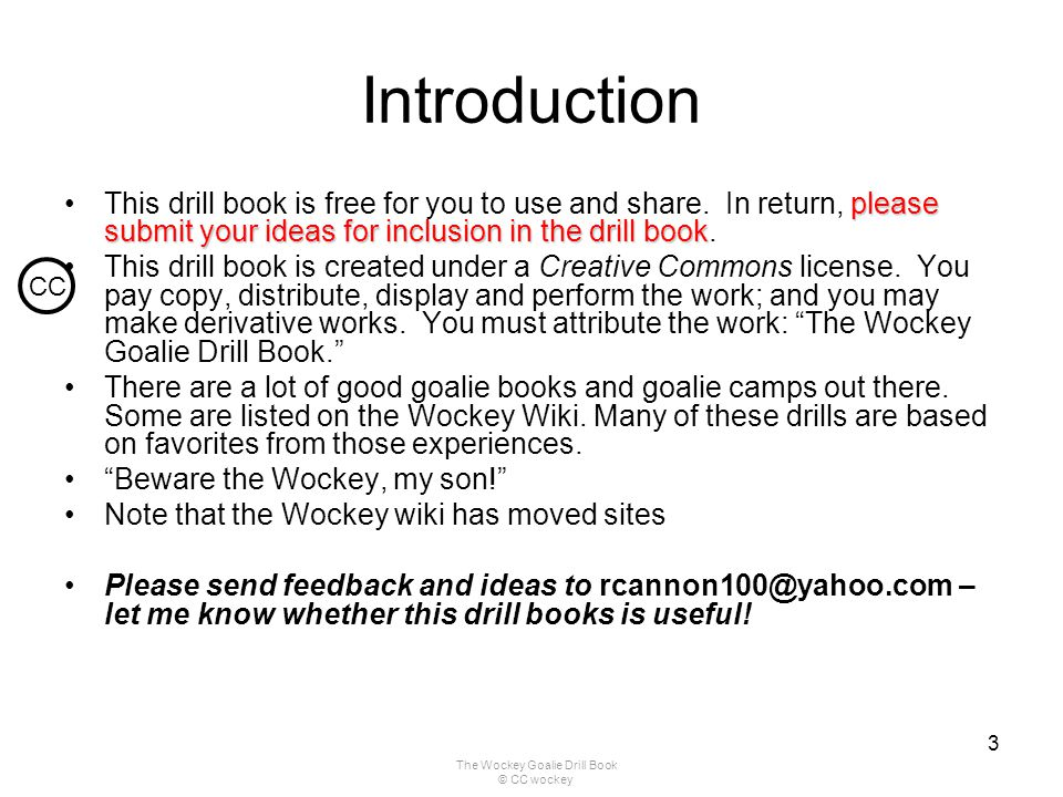 The Wockey Goalie Drill Book © CC wockey 3 Introduction please submit your ideas for inclusion in the drill bookThis drill book is free for you to use