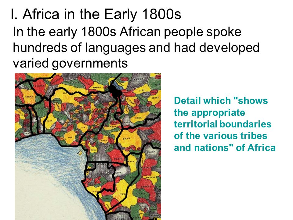 I. Africa in the Early 1800s In the early 1800s African people spoke hundreds of languages and had developed varied governments Detail which