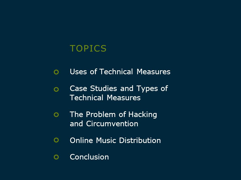 T O P I C ST O P I C S Uses of Technical Measures Case Studies and Types of Technical Measures The Problem of Hacking and Circumvention Online Music D