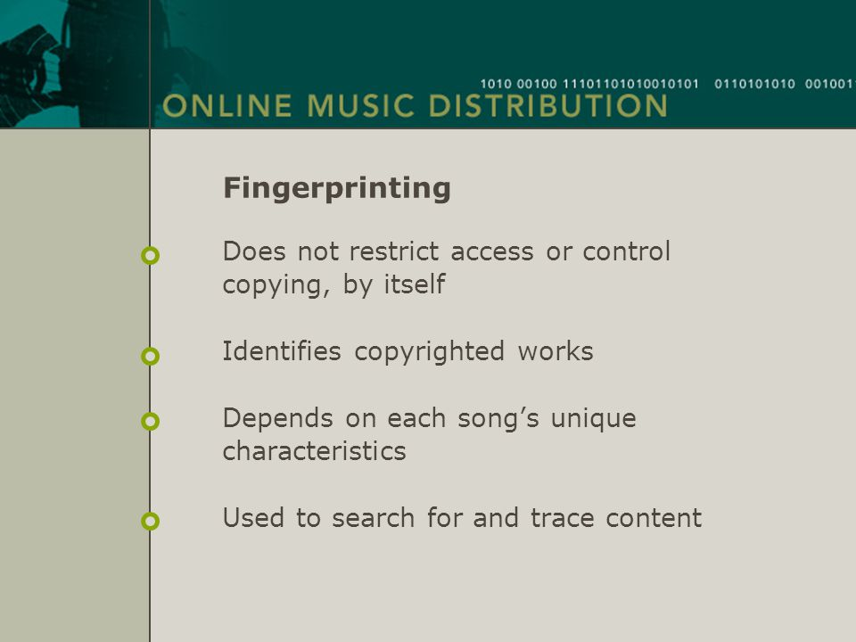 Fingerprinting Does not restrict access or control copying, by itself Identifies copyrighted works Depends on each song's unique characteristics Used