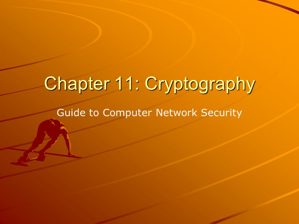 Chapter 11: Cryptography Guide to Computer Network Security
