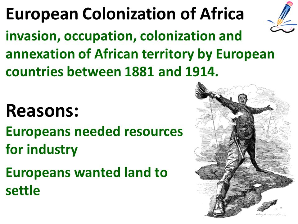European Colonization of Africa invasion, occupation, colonization and annexation of African territory by European countries between 1881 and 1914.