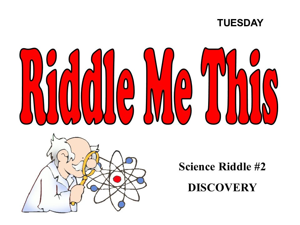 Science Riddle #2 DISCOVERY TUESDAY