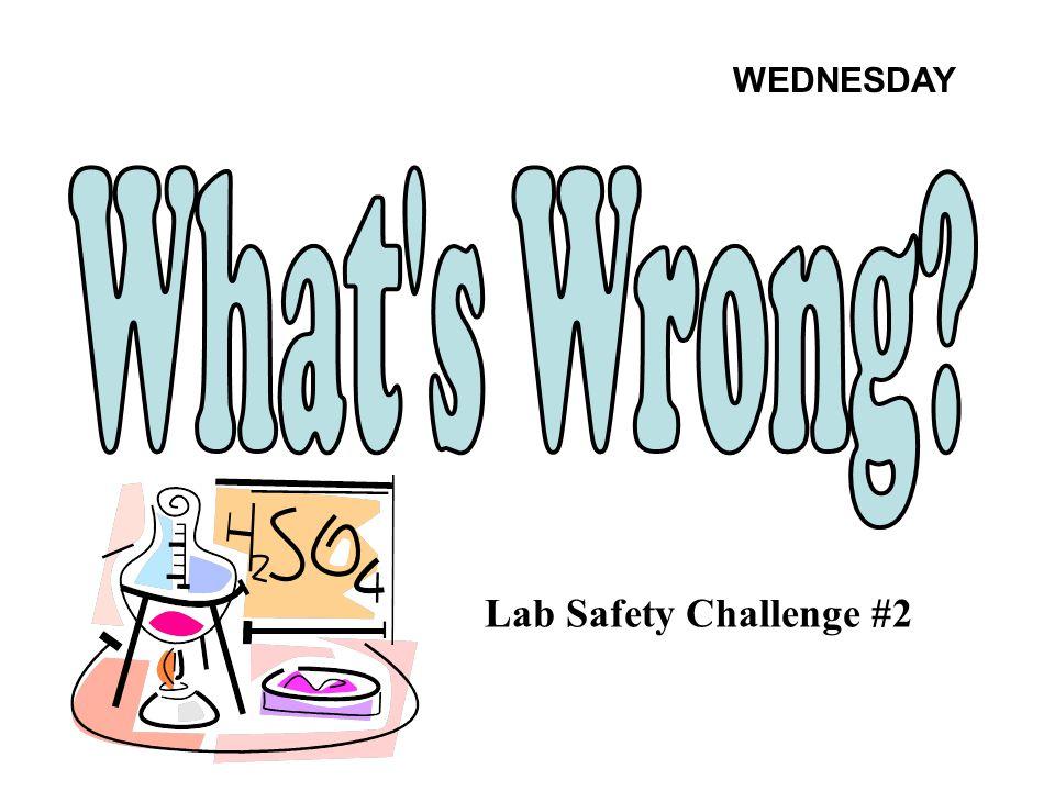 Lab Safety Challenge #2 WEDNESDAY