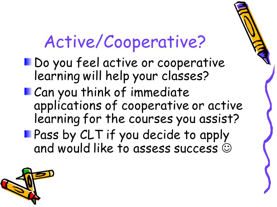 Active/Cooperative. Do you feel active or cooperative learning will help your classes.