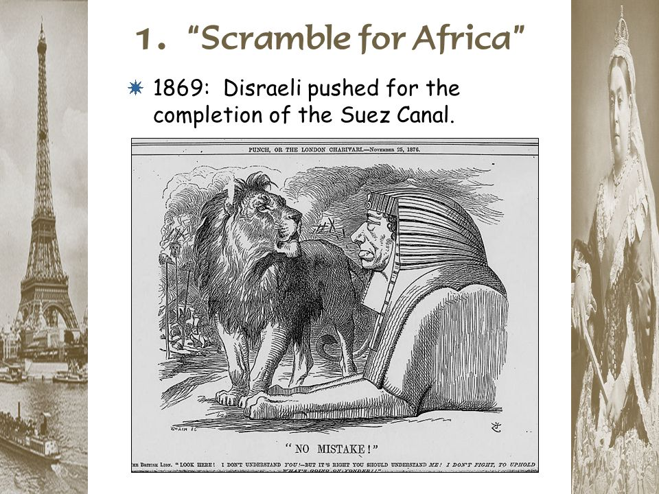 """1. """"Scramble for Africa"""" * 1869: Disraeli pushed for the completion of the Suez Canal."""