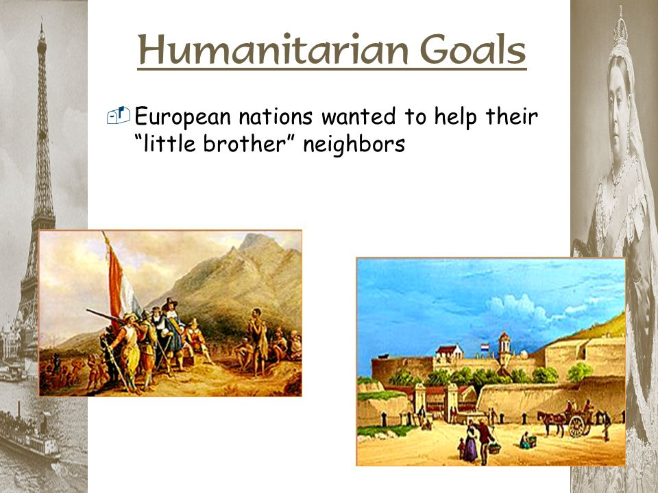 """Humanitarian Goals  European nations wanted to help their """"little brother"""" neighbors"""