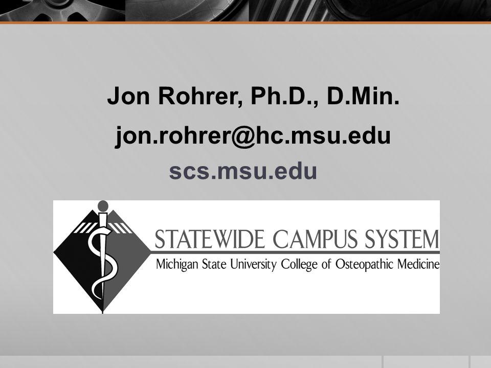 scs.msu.edu Jon Rohrer, Ph.D., D.Min. jon.rohrer@hc.msu.edu
