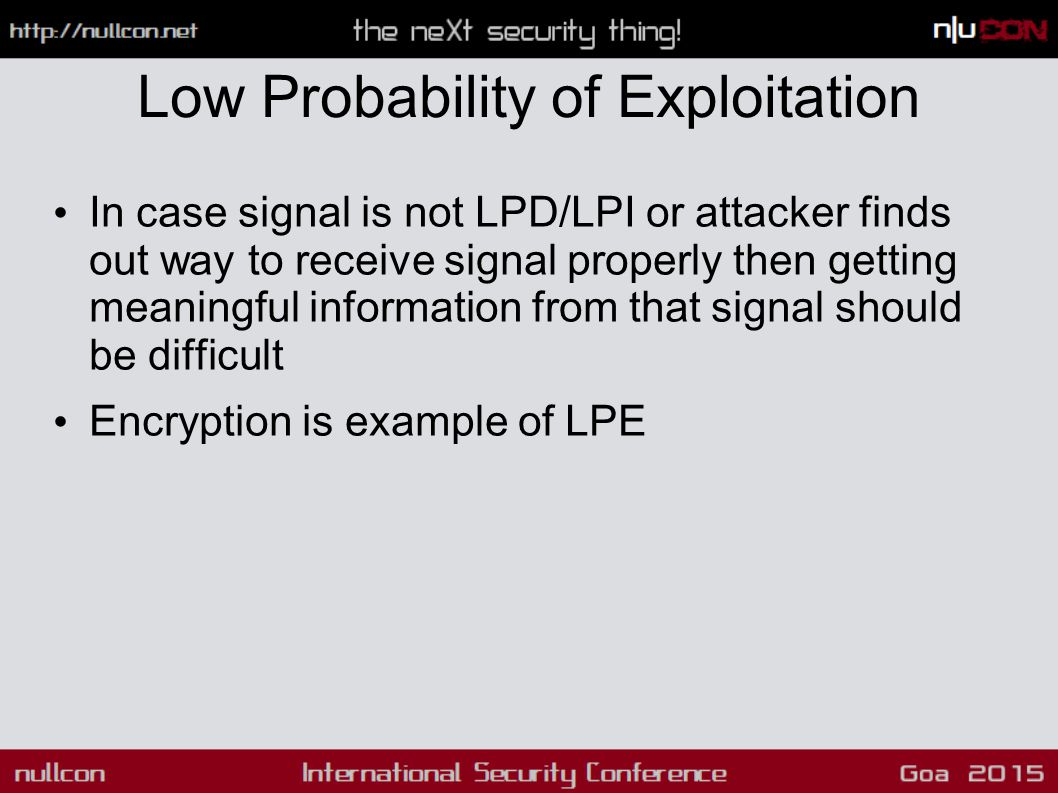 Low Probability of Exploitation In case signal is not LPD/LPI or attacker finds out way to receive signal properly then getting meaningful information from that signal should be difficult Encryption is example of LPE