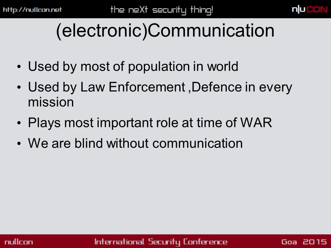 (electronic)Communication Used by most of population in world Used by Law Enforcement,Defence in every mission Plays most important role at time of WA