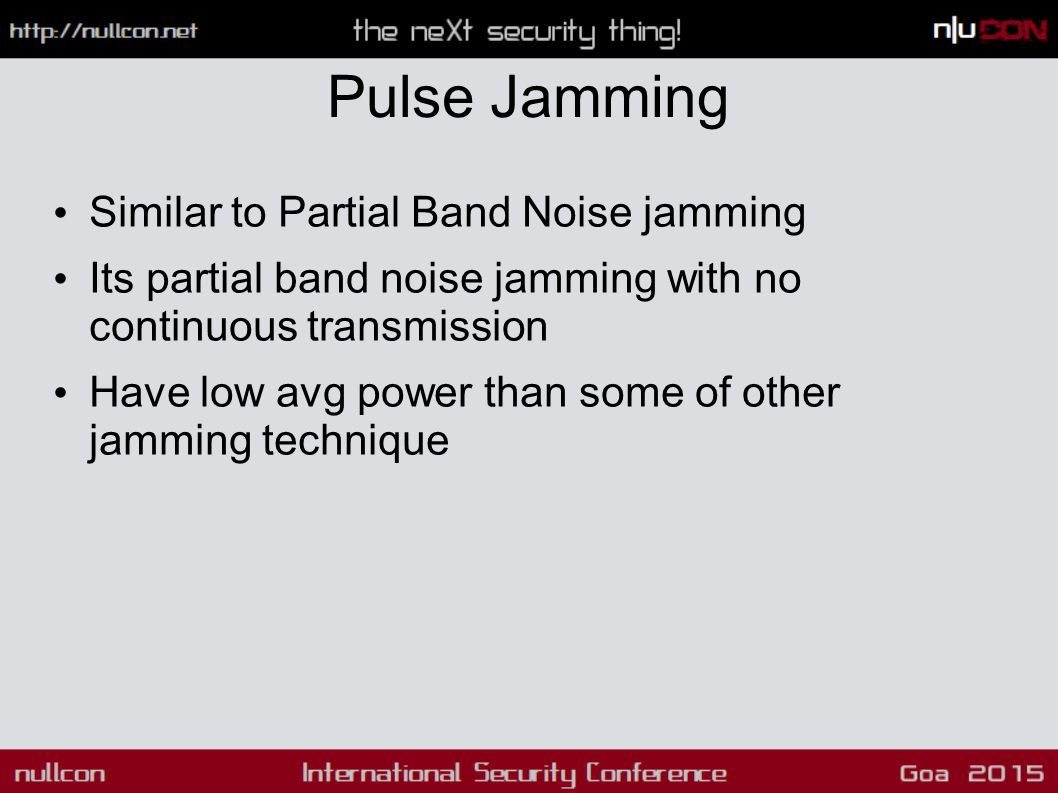 Pulse Jamming Similar to Partial Band Noise jamming Its partial band noise jamming with no continuous transmission Have low avg power than some of oth