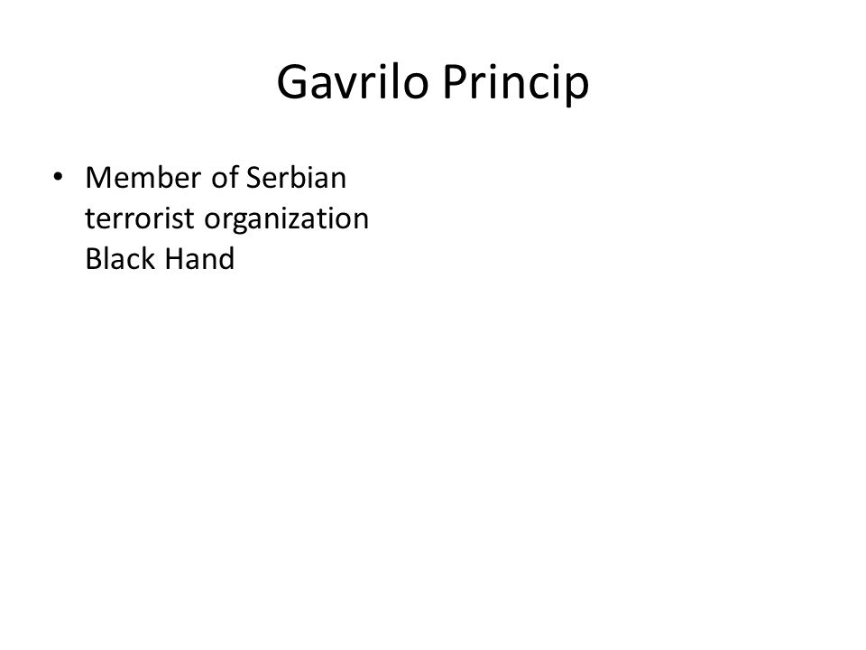 Gavrilo Princip Member of Serbian terrorist organization Black Hand