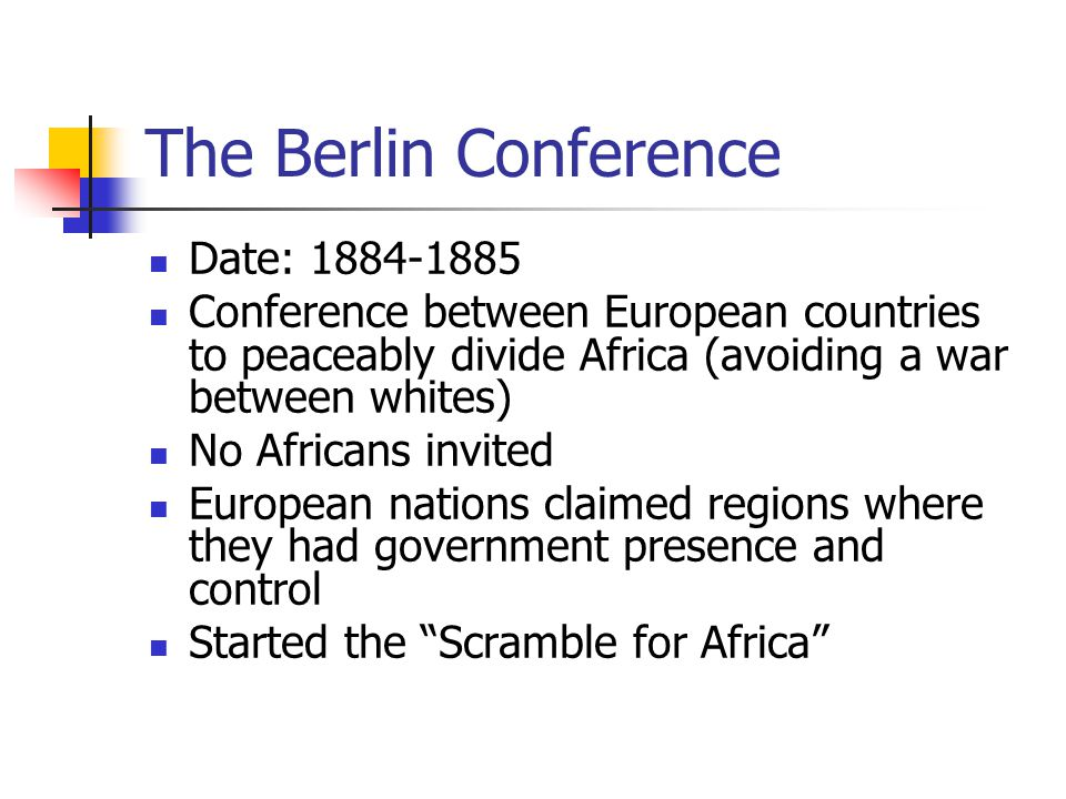 The Berlin Conference Date: 1884-1885 Conference between European countries to peaceably divide Africa (avoiding a war between whites) No Africans inv