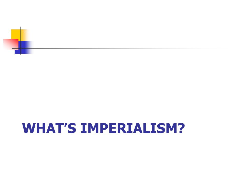 WHAT'S IMPERIALISM