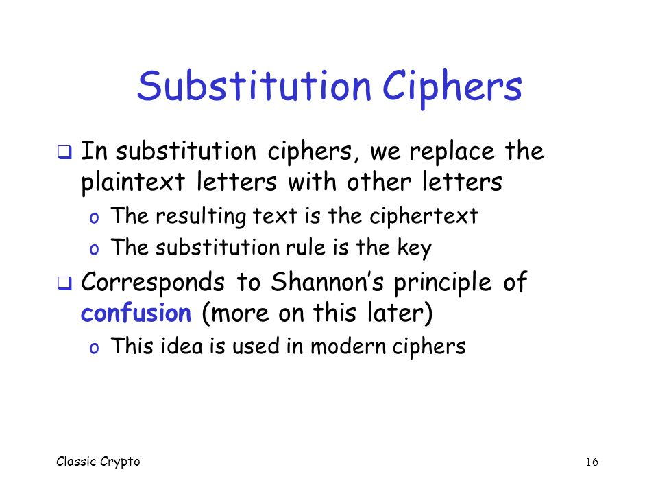 Classic Crypto 15 Cryptanalysis: Lesson II  Divide and conquer o Trudy attacks part of the keyspace o A great shortcut attack strategy  Requires car